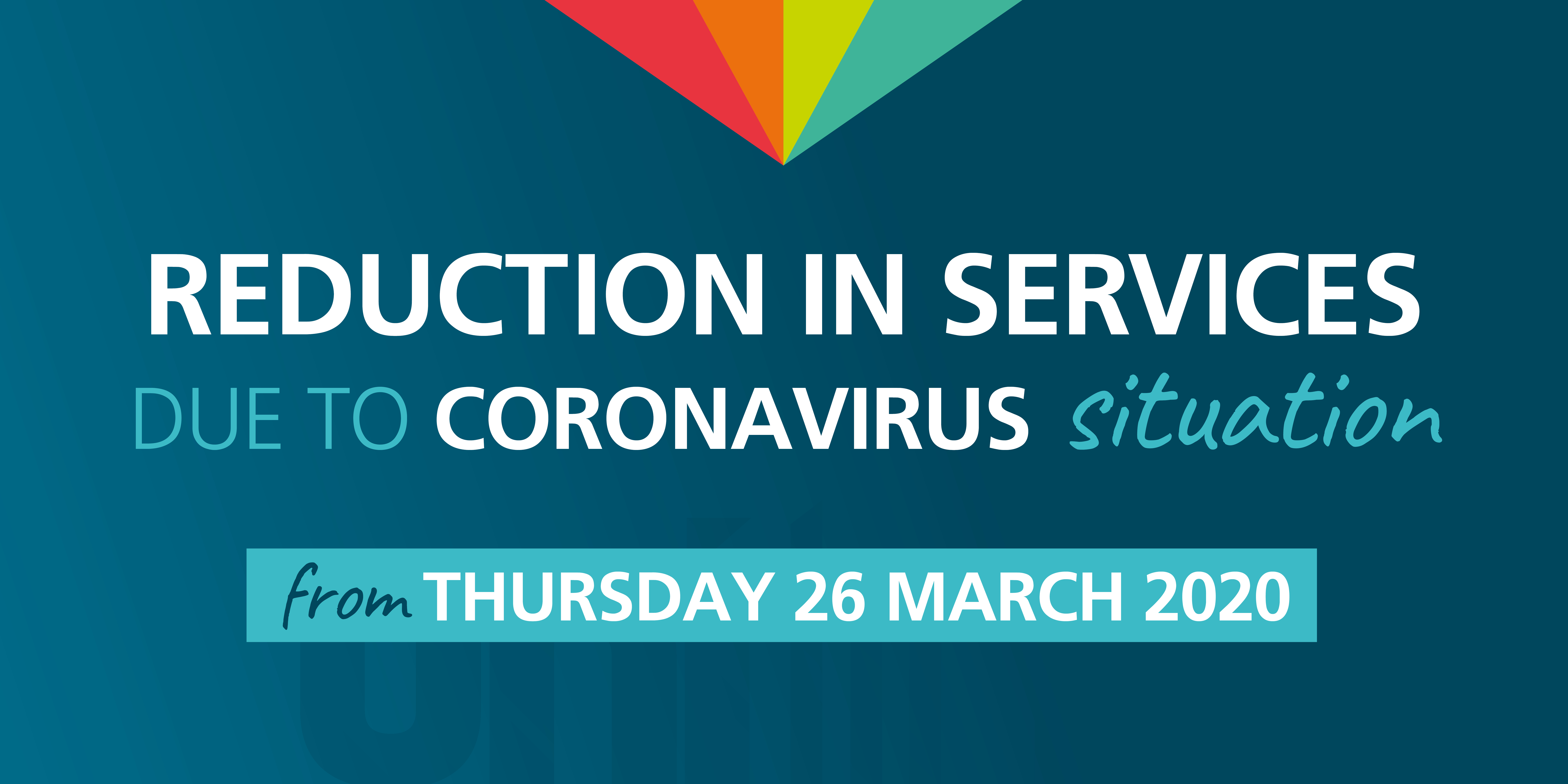 Image reading 'Reduction in services due to coronavirus situation - from Thursday 26 March 2020'
